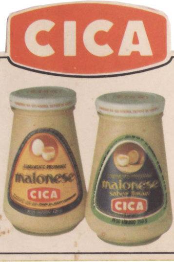 E as maioneses da Cica? Quem nunca comeu uma delas, nesta embalagem pequenininha?