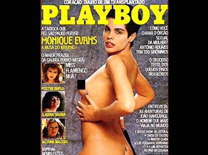 Monique Evans (1985, 1986 e 1993)Ela já posou de todos os jeitos para a revista Playboy, inclusive com a cabeça raspada. Monique, no primeiro ensaio, tinha 26 anos