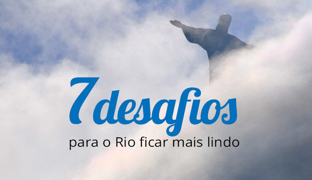 Aniversário da Cidade Maravilhosa: conheça 7 desafios para deixar o Rio de Janeiro mais lindo