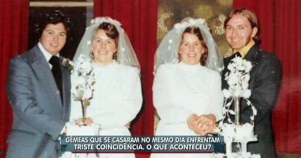 Gêmeas casam no mesmo dia e ficam viúvas com menos de 24 ...