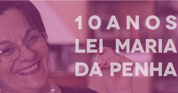 Projeto marca celebração dos 10 anos da Lei Maria da Penha na ...