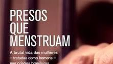Presos que menstruam: jornalista lança livro que mostra o horror das penitenciárias femininas do Brasil