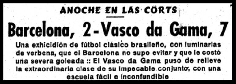 23/06/1957 - Barcelona 2x7 Vasco - Gols do Vasco: Laerte (3), Vavá (2), Válter Marciano e Wilson Moreira