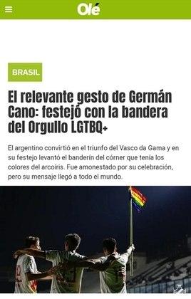 A comemoração do atacante argentino ganhou destaque na imprensa internacional. Diversos veículos citaram o emblemático ato. Cano levantou a bandeira da causa LGBTQIA+ como forma de pregar o respeito à diversidade e o amor ao próximo, contra a homofobia, transfobia, ou qualquer ato discriminatório e violento.