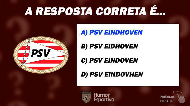 Acertou o PSV Eindhoven? Passe para o próximo time!