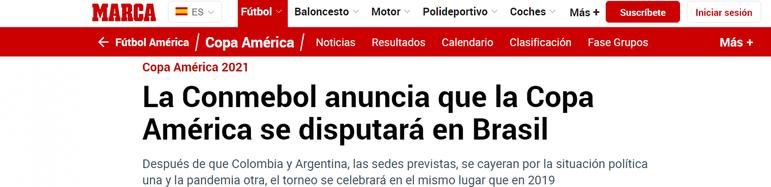 Após o anúncio da desistência da Argentina, o 'Marca', da Espanha, noticiou o Brasil como nova sede. O jornal também questiona: 'Por que a Copa está indo para o Brasil? Estádios prontos, governo pronto e uma pandemia em declínio?'