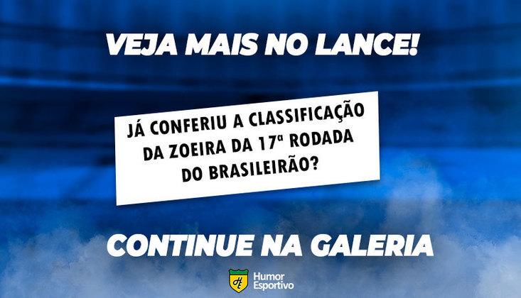Assunto em alta! Siga na galeria e veja a Classificação da Zoeira da última rodada do Brasileirão.