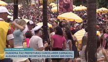 Pandemia faz prefeituras cancelarem carnaval