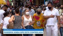 Fiocruz alerta que pandemia ainda não está controlada