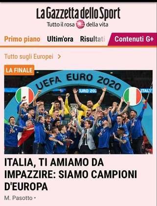 """Itália, nós te amamos muito. Somos campeões da Europa"", publicou o jornal italiano ""La Gazzetta Dello Sport""."