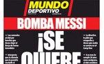 Na Espanha, o Mundo Desportivo colocou: 'Bomba Messi:Você que sair!