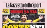 O italiano La Gazzeta dello Sport trouxe Messi com a frase: 'Messi vai embora' e complementou com: 'Adeus sensacional para Barcelona'