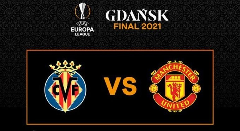 Villarreal X Manchester United, a decisão da Liga Europa em Gdansk, na Polônia