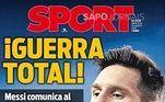 O Sport da Espanha trouxe Messi com a frase: 'Guerra total', com Messi pedindo para 'sair livre'.