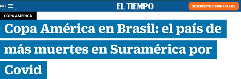 Na Colômbia, um dos países que também desistiu de sediar a Copa América, o 'El Tiempo' destaca que o Brasil é o país sul-americano com mais mortes por Covid-19.