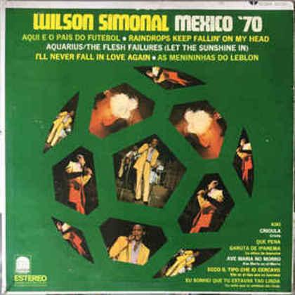 Nesta ida com a Seleção, o astro Simonal aproveitou para fazer shows e chegou a lançar o disco