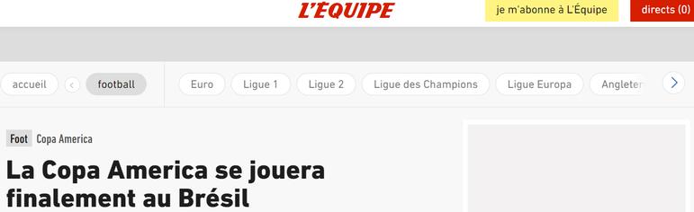 O 'L'Equipe', da França, discute que a Copa América será 'finalmente' sediada pelo Brasil.