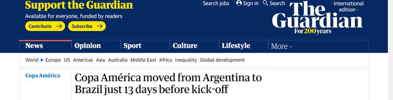 Os ingleses do The Guardian também, junto da notícia da mudança de sede desta Copa América, cita as mais de 400 mil mortes por Covid-19 no Brasil.