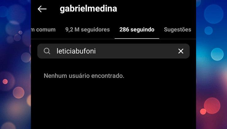 Para finalizar, os detetives da internet descobriram que Gabriel Medina pôs fim à amizade virtual e deixou de seguir Leticia Bufoni