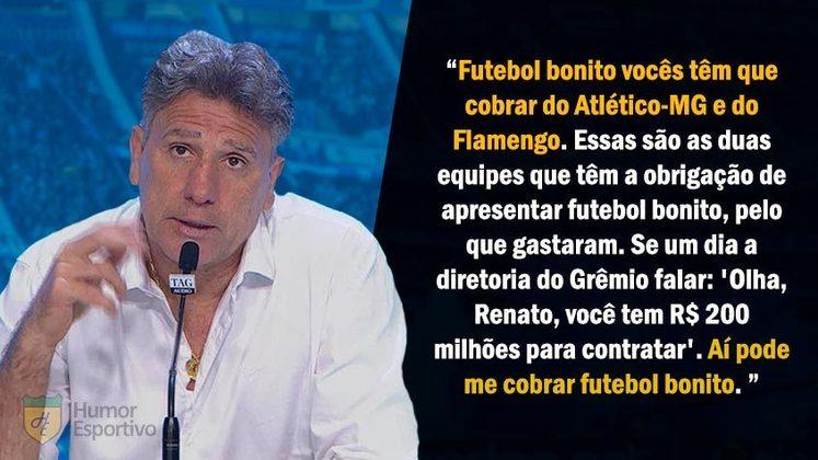 Questionado sobre a qualidade do futebol apresentado pelo Grêmio, o treinador afirmou que futebol bonito tem que ser cobrado dos clubes que mais investiram.