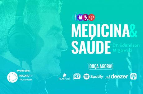 Ouça o sexto episódio do Medicina e Saúde