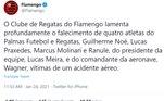 Flamengo publicou no Twitter: 'O Clube de Regatas do Flamengo lamenta profundamente o falecimento de quatro atletas do Palmas Futebol e Regatas, Guilherme Noé, Lucas Praxedes, Marcus Molinari e Ranule, do presidente da equipe, Lucas Meira, e do comandante da aeronave, Wagner, vítimas de um acidente aéreo'