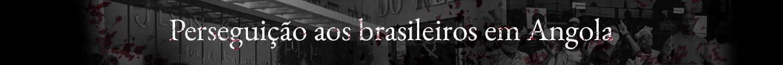 Perseguição aos brasileiros
